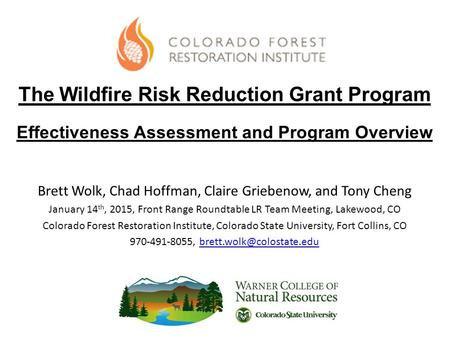 The Wildfire Risk Reduction Grant Program Effectiveness Assessment and Program Overview Brett Wolk, Chad Hoffman, Claire Griebenow, and Tony Cheng January.