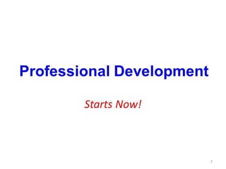 1 Professional Development Starts Now! 2 Community of Scholars Welcome to be beginning of your professional and educational future! All steps taken now.
