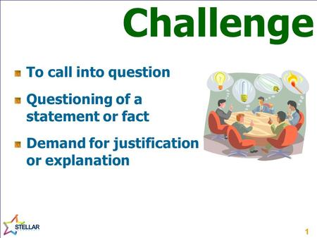 11 To call into question Questioning of a statement or fact Demand for justification or explanation Challenge.