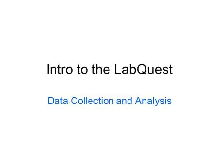 Intro to the LabQuest Data Collection and Analysis.