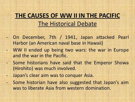 THE CAUSES OF WW II IN THE PACIFIC The Historical Debate