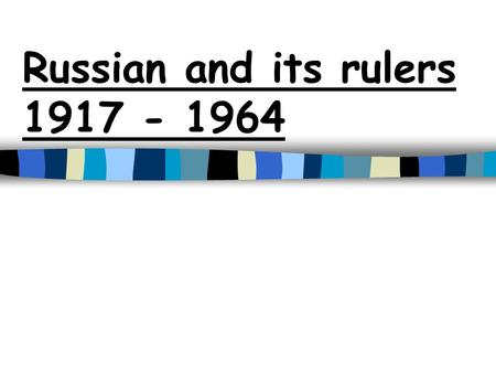 Russian and its rulers 1917 - 1964. 1917 The Russian Revolutions n Two revolutions –February (March) –October (November) n The February Revolution –Tsar.