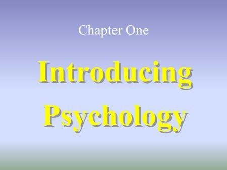 Chapter One Introducing Psychology Introducing Psychology.