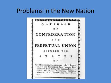Problems in the New Nation Purpose To understand the role the framers played in writing the Constitution and how the Constitution was set up to govern.