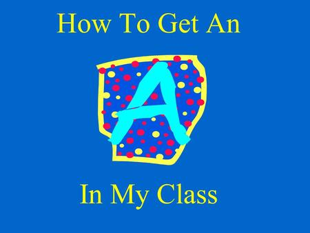 How To Get An In My Class And Succeed in School.
