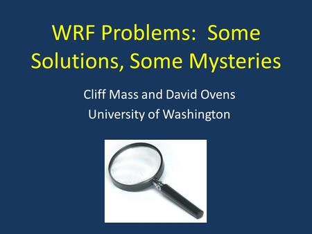 WRF Problems: Some Solutions, Some Mysteries Cliff Mass and David Ovens University of Washington.