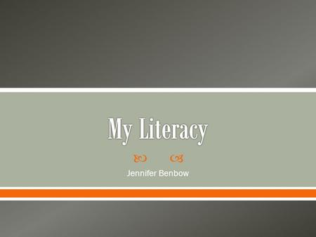  Jennifer Benbow.  I define literacy as being able to understand text and pictures, and being to apply them to your life.
