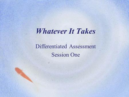 Whatever It Takes Differentiated Assessment Session One.