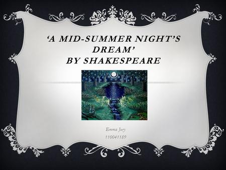 'A MID-SUMMER NIGHT'S DREAM' BY SHAKESPEARE Emma Jury 110041189.