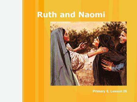 1 Ruth and Naomi Primary 6, Lesson 26. 2 What did you walk on as you came into class? Following and Leading We all leave footprints as we travel through.
