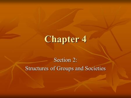 Chapter 4 Section 2: Structures of Groups and Societies.