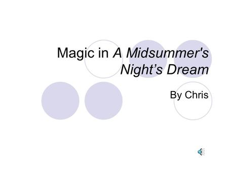 "Magic in A Midsummer's Night's Dream By Chris Love-in-idleness ""Yet mark'd I where the bolt of Cupid fell: It fell upon a little western flower, Before."