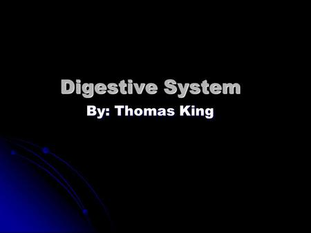 Digestive System By: Thomas King. Mouth The mouth is an opening that food passes through, it can also be used for breathing through.