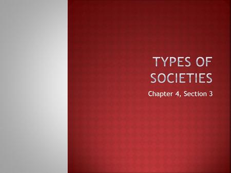 Chapter 4, Section 3.  A group is a set of people who interact on the basis of shared expectations and who have some common identity.  Societies are.