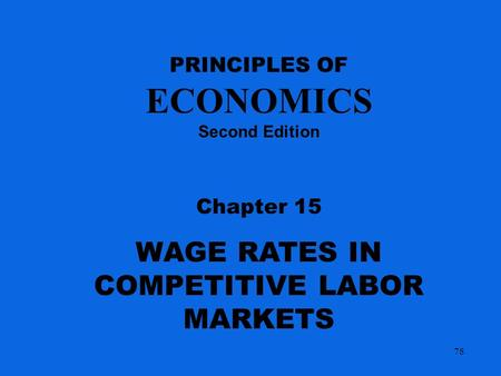 PRINCIPLES OF ECONOMICS Second Edition Chapter 15 WAGE RATES IN COMPETITIVE LABOR MARKETS 78.