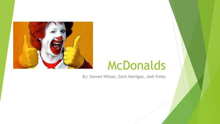 McDonalds By: Steven Wilson, Zack Harrigan, Josh Foley.