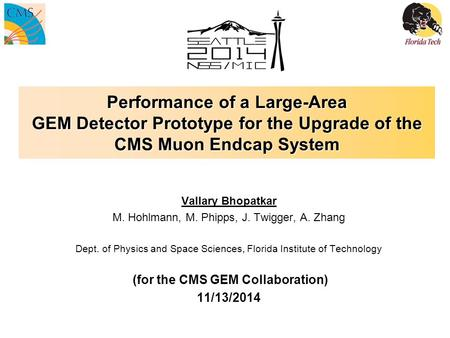 Performance of a Large-Area GEM Detector Prototype for the Upgrade of the CMS Muon Endcap System Vallary Bhopatkar M. Hohlmann, M. Phipps, J. Twigger,