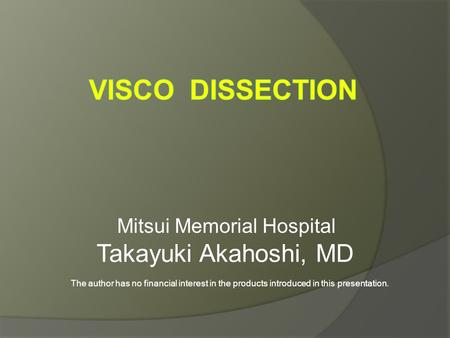 Mitsui Memorial Hospital Takayuki Akahoshi, MD The author has no financial interest in the products introduced in this presentation.