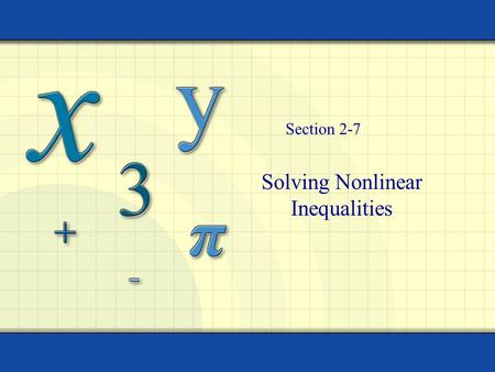 Solving Nonlinear Inequalities Section 2-7 2 Solution to Inequality Equation One solution Inequality Infinite Solutions.