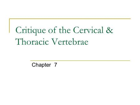 Critique of the Cervical & Thoracic Vertebrae Chapter 7.