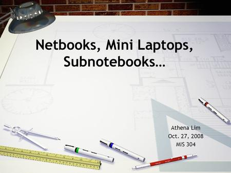 Netbooks, Mini Laptops, Subnotebooks… Athena Lim Oct. 27, 2008 MIS 304.