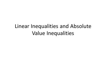 Linear Inequalities and Absolute Value Inequalities.