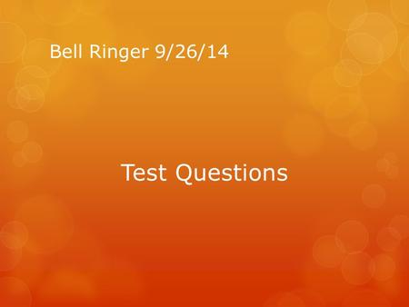 Bell Ringer 9/26/14 Test Questions.