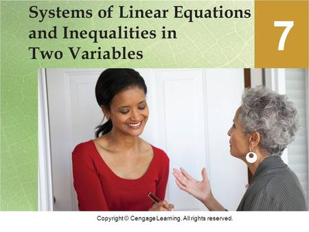 Copyright © Cengage Learning. All rights reserved. Systems of Linear Equations and Inequalities in Two Variables 7.