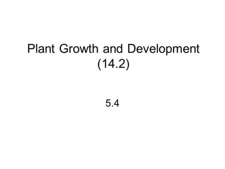 Plant Growth and Development (14.2) 5.4. Plant growth regulators (PGRs) plant hormones that affect the rate of division, elongation and differentiation.