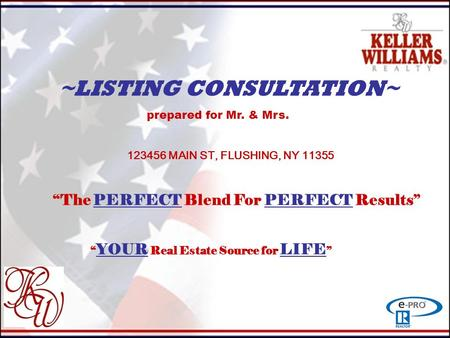 "Ul ~LISTING CONSULTATION~ prepared for Mr. & Mrs. 123456 MAIN ST, FLUSHING, NY 11355 ""The PERFECT Blend For PERFECT Results"" "" YOUR Real Estate Source."