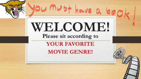 WELCOME! Please sit according to YOUR FAVORITE MOVIE GENRE!