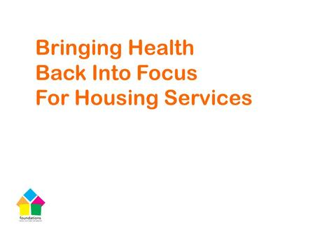 Bringing Health Back Into Focus For Housing Services.