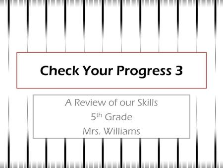 Check Your Progress 3 A Review of our Skills 5 th Grade Mrs. Williams.