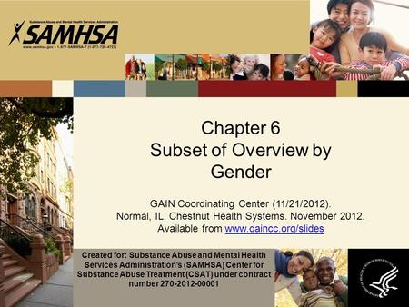 Chapter 6 Subset of Overview by Gender GAIN Coordinating Center (11/21/2012). Normal, IL: Chestnut Health Systems. November 2012. Available from www.gaincc.org/slideswww.gaincc.org/slides.