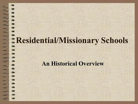 Residential/Missionary Schools An Historical Overview.