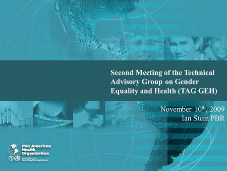Cover Second Meeting of the Technical Advisory Group on Gender Equality and Health (TAG GEH) November 10 th, 2009 Ian Stein PBR.