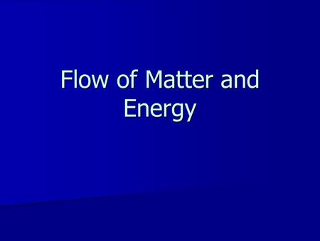 Flow of Matter and Energy. A food chain is a linear representation of who eats who in an ecosystem. Producers (plants, algae) Primary Consumer (herbivores)