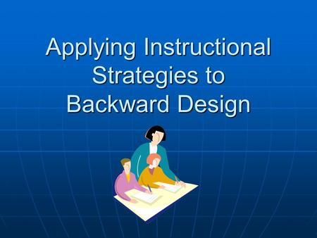 Applying Instructional Strategies to Backward Design.