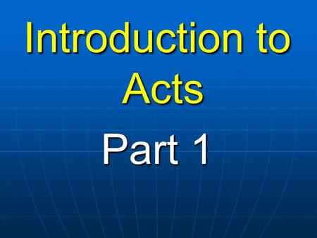 Introduction to Acts Part 1 Introduction to Acts Part 1.