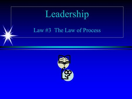 Leadership Law #3 The Law of Process. Leadership Develops Daily, Not in a Day.