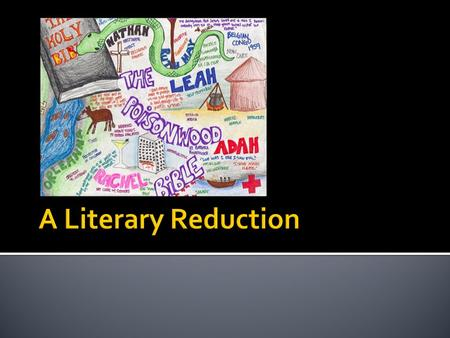 What is it? A reduction is to reduced or distilled the essence of a literary work. Upon completion of a work, you will individually create your own reduction,