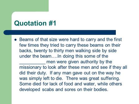 Quotation #1 Beams of that size were hard to carry and the first few times they tried to carry these beams on their backs, twenty to thirty men walking.