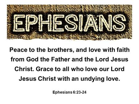 Peace to the brothers, and love with faith from God the Father and the Lord Jesus Christ. Grace to all who love our Lord Jesus Christ with an undying love.