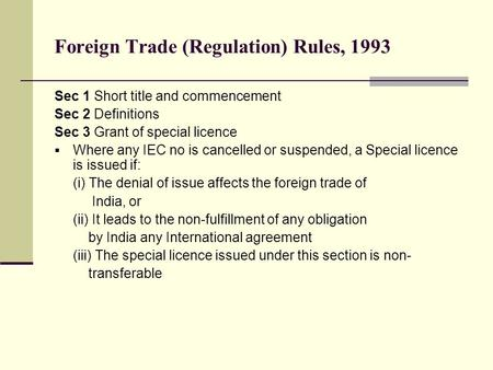 Foreign Trade (Regulation) Rules, 1993 Sec 1 Short title and commencement Sec 2 Definitions Sec 3 Grant of special licence  Where any IEC no is cancelled.
