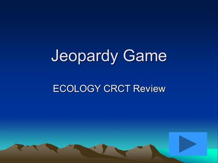 Jeopardy Game ECOLOGY CRCT Review. Ecology AEcology B 10 pts 20 pts 30 pts 40 pts 10 pts 20 pts 30 pts 40 pts Ecology C 10 pts 20 pts 30 pts 40 pts Ecology.