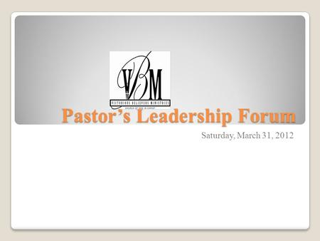 Pastor's Leadership Forum Saturday, March 31, 2012.