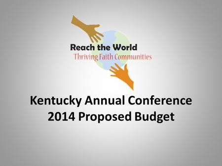 Kentucky Annual Conference 2014 Proposed Budget. 2014 Proposed Budget Highlights CFA is recommending a $9,134,067 budget for 2014 which is a $134,067.