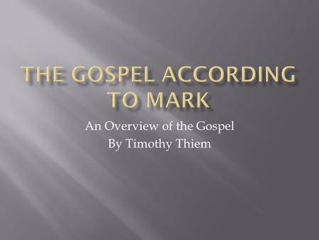 An Overview of the Gospel By Timothy Thiem.  Date Written: 60-75  (most likely between 68-73)  Locale: Traditionally Rome (where Christians were persecuted.