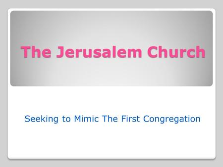 The Jerusalem Church Seeking to Mimic The First Congregation.