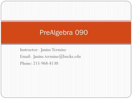 Instructor: Janine Termine   Phone: 215-968-8130 PreAlgebra 090.